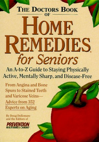 The Doctor's Book of Home Remedies for Seniors: An A-to-Z Guide to Staying Physically Active, Mentally Sharp, and Disease-Free