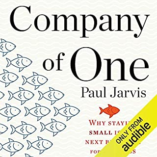 Company of One     Why Staying Small Is the Next Big Thing for Business              Written by:                                                                                                                                 Paul Jarvis                               Narrated by:                                                                                                                                 Paul Jarvis                      Length: 7 hrs and 32 mins     15 ratings     Overall 4.5