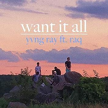 Want It All (feat. Raq)