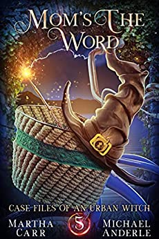 Mom's The Word (Case Files Of An Urban Witch Book 5) by [Martha Carr, Michael Anderle]