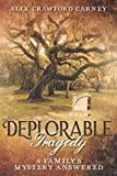 Deplorable Tragedy:: A Family's Mystery Answered