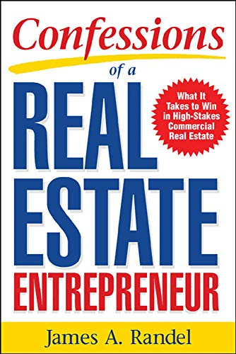 Real Estate Investing Books! - Confessions of a Real Estate Entrepreneur: What It Takes to Win in High-Stakes Commercial Real Estate: What it Takes to Win in High-Stakes Commercial Real Estate