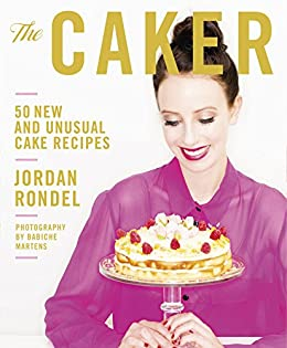 The Caker: 50 New and Unusual Cake Recipes by [Jordan Rondel]