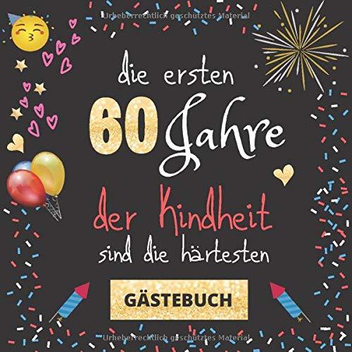Gästebuch 60. Geburtstag: Die ersten 60 Jahre der Kindheit sind die härtesten | witziges...