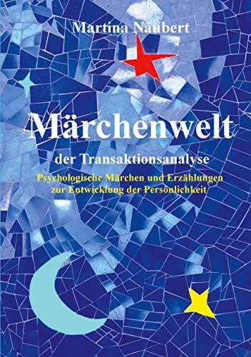 Märchenwelt der Transaktionsanalyse: Psychologische Märchen und Erzählungen zur Entwicklung der Persönlichkeit (TA Märchenwelt 14)