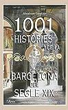 1001 Històries de la Barcelona del segle XIX: Un llibre essencial sobre el passat per conèixer la Barcelona d'avui (Catalan Edition)