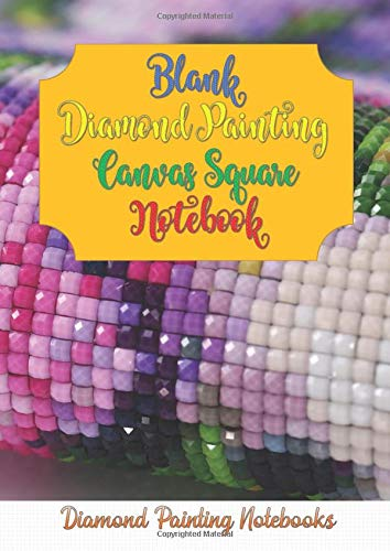 5D Blank Diamond Painting Canvas Square Notebook: Design your own templates to create fantastic new diamond painted masterpieces with square beads - ... with 53 Blank Canvas Grid Paper Square pages