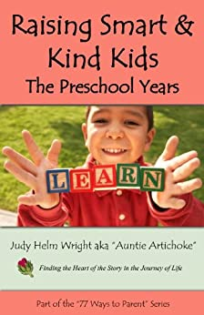 Raising Smart & Kind Kids:  The Preschool Years (77 Ways to Parent Series Book 11) by [Judy H. Wright, Molly Stockdale]