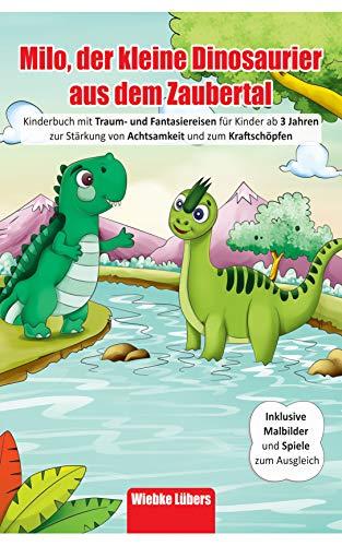 Milo, der kleine Dinosaurier aus dem Zaubertal: Kinderbuch mit Traum- und Fantasiereisen für Kinder ab 3 Jahren zur Stärkung von Achtsamkeit& zum Kraftschöpfen - Inkl Malbilder& Spiele zum Ausgleich