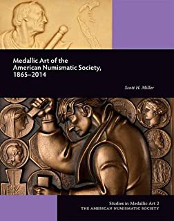 Medallic Art of the American Numismatic Society: 1865–2014 (Studies in Medallic Art)