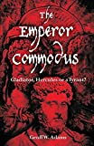 The Emperor Commodus: Gladiator, Hercules or a Tyrant?