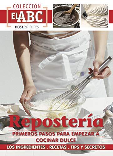 REPOSTERÍA: PRIMEROS PASOS PARA EMPEZAR A COCINAR DULCE : los ingredientes - recetas - tips y secretos