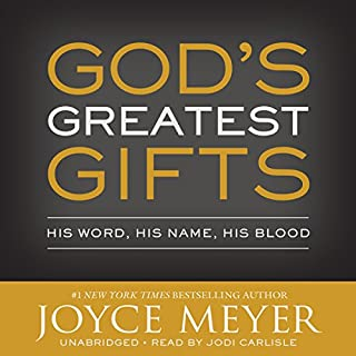 God's Greatest Gifts     His Word, His Name, His Blood              By:                                                                                                                                 Joyce Meyer                               Narrated by:                                                                                                                                 Jodi Carlisle                      Length: 4 hrs and 3 mins     2 ratings     Overall 5.0