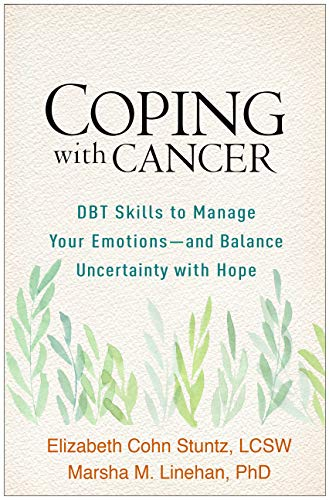 Coping with Cancer: DBT Skills to Manage Your Emotions--and Balance Uncertainty with Hope