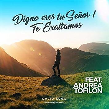 Digno Eres Tu Señor / Te Exaltamos (feat. Andrea Tofilon)