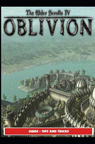 The Elder Scrolls IV: Oblivion Guide - Tips and Tricks