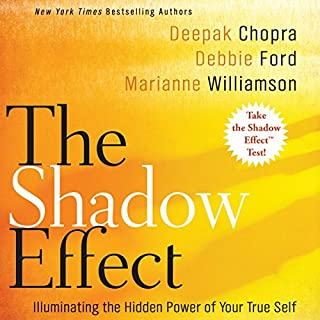 The Shadow Effect     Illuminating the Hidden Power of Your True Self              By:                                                                                                                                 Deepak Chopra,                                                                                        Marianne Williamson,                                                                                        Debbie Ford                               Narrated by:                                                                                                                                 Deepak Chopra,                                                                                        Marianne Williamson,                                                                                        Debbie Ford                      Length: 7 hrs and 14 mins     44 ratings     Overall 4.4