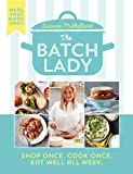 The Batch Lady: Shop Once. Cook Once. Eat Well All Week. (English Edition)