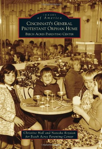 Cincinnati's General Protestant Orphan Home: Beech Acres Parenting Center (Images of America)