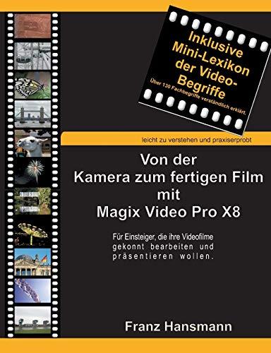 Von der Kamera zum fertigen Film mit Magix Video Pro X8: Für Einsteiger, die ihre Videofilme gekonnt präsentieren wollen.