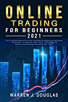 Online Trading For Beginners 2021: The Simplified Beginner's Guide, with Best Strategies and Advanced Techniques, to Winning Trade Plans, Conquering the Markets, and Becoming a Successful Day Trader (Trading Strategies for Beginners 2021)