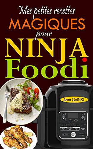 Mes petites recettes magiques pour Ninja Foodi: +65 recettes novatrices et savoureuses pour exploiter au maximum le potentiel de votre multicuiseur Ninja Foodi !