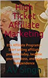 High Ticket Affiliate Marketing: 85+ Affiliate Programs- Start selling affiliate products today, become your own boss, and gain independence