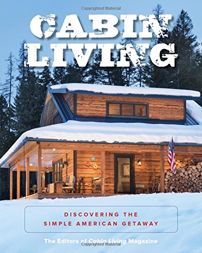 Cabin Living: Discovering the Simple American Getaway