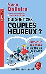 Qui sont ces couples heureux ? - Surmonter les crises et les conflits du couple d'Yvon Dallaire
