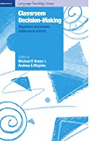 Classroom Decision Making: Negotiation and Process Syllabuses in Practice (Cambridge Language Teaching Library)