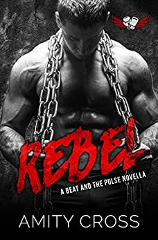Rebel: (#4.5 The Beat and The Pulse) by [Amity Cross]