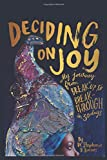 Deciding on Joy: My Journey from Breakup to Breakthrough in 30 Days