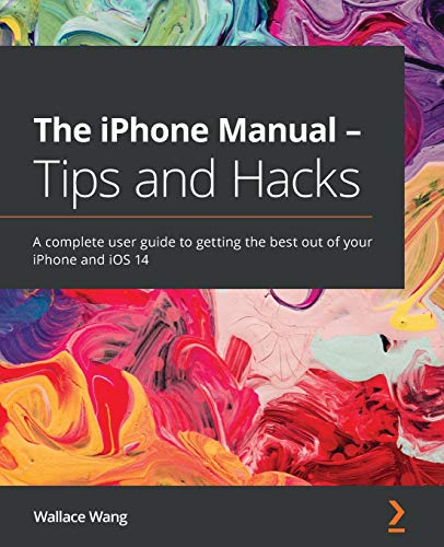 Compare Textbook Prices for The iPhone Manual - Tips and Hacks: A complete user guide to getting the best out of your iPhone and iOS 14  ISBN 9781838641016 by Wang, Wallace