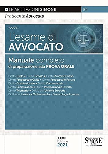 L'esame di avvocato. Manuale completo di preparazione alla prova orale