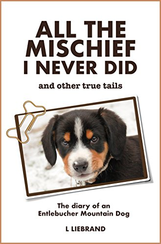 All the Mischief I Never Did and Other True Tails: The Diary...
