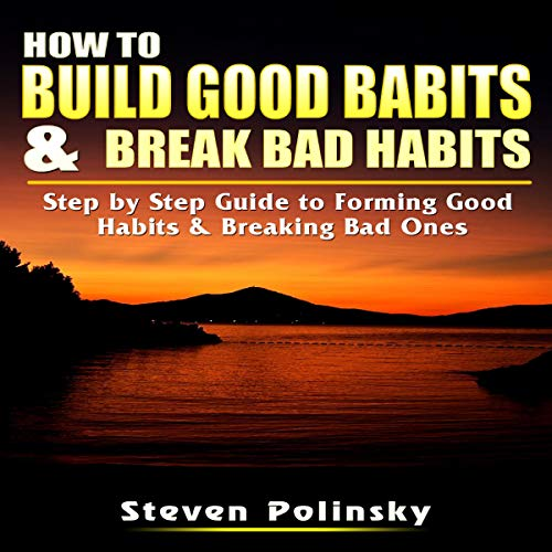 How to Build Good Habits & Break Bad Habits cover art