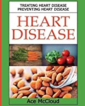 Heart Disease: Treating Heart Disease: Preventing Heart Disease (Guide To A Strong Heart Lowering Cholesterol & Avoiding Heart Disease With Healthy Living Diet Exercise & Nutrition Book 1)