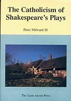 The Catholicism of Shakespeare's Plays (Saint Austin Literature & Ideas Series)