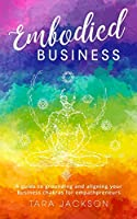 Embodied Business: A guide to grounding and aligning your business chakras for empathpreneurs