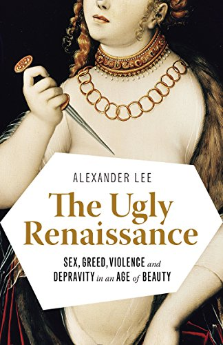 Compare Textbook Prices for The Ugly Renaissance: Sex, Greed, Violence and Depravity in an Age of Beauty Reprint Edition ISBN 9780345802927 by Lee, Alexander
