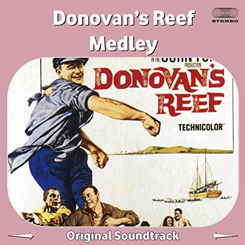 Donovan's Reef Medley: Main Title / Ship Ahoy / Haleakaloha / Donovan's Departure / Pulchritundinous Plumbing / Governor's Guests / Gilhooley on Shore / What Andre Sees / Zamboanga / Yankee Doodle / Vintage Bathing Suit / Beauty Incognito / Little Half-Ca (From 'Donovan's Reef' Original Soundtrack)