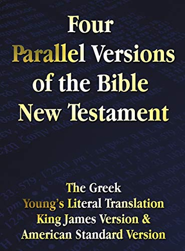 Compare Textbook Prices for Four Parallel Versions of the Bible New Testament: The Greek, Young's Literal Translation, King James Version, American Standard Version, Side by Side  ISBN 9781781393147 by Benediction Classics