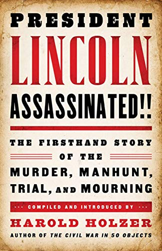 President Lincoln Assassinated!!: the Firsthand Story of the Murder, Manhunt, Tr: A Library of America Special Publicati