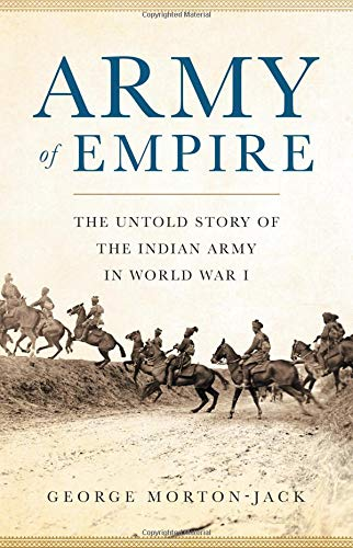 Army of Empire: The Untold Story of the Indian Army in World War I
