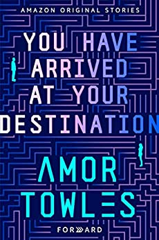 You Have Arrived at Your Destination (Forward collection) by [Amor Towles]