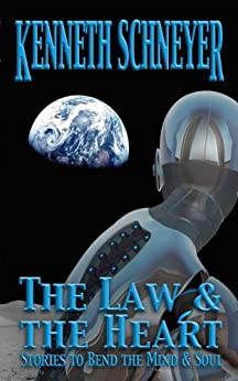 The Law & the Heart: Speculative Stories to Bend the Mind and Soul by [Kenneth Schneyer, Gareth D. Jones, Liz Argall]