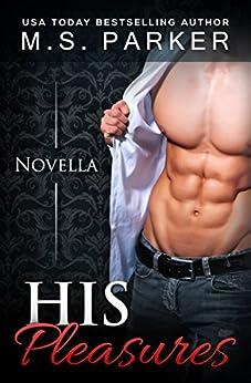 His Pleasures (The Pleasures Series Book 1) by [M. S. Parker]