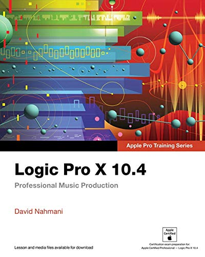 Nahmani, D: Logic Pro X 10.4 - Apple Pro Training Series: Professional Music Production