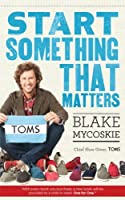 Start Something That Matters by Blake Mycoskie(2012-02-01)