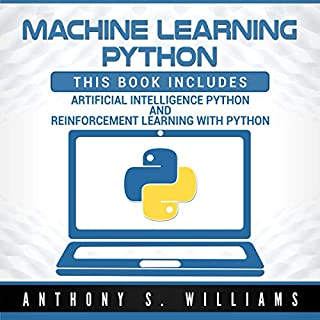 Machine Learning Python: 2 Manuscripts - Artificial Intelligence Python and Reinforcement Learning with Python                   By:                                                                                                                                 Anthony Williams                               Narrated by:                                                                                                                                 William Bahl                      Length: 4 hrs and 56 mins     10 ratings     Overall 5.0